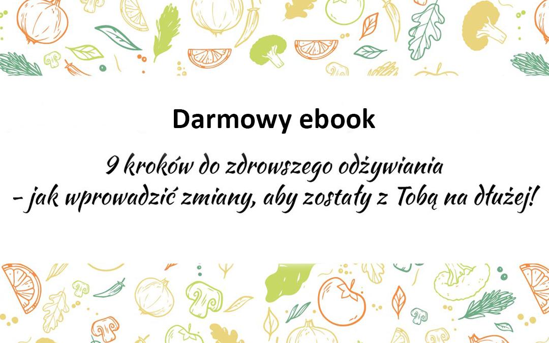 Mam dla Ciebie coś specjalnego! Darmowy ebook – 9 kroków do zdrowszego odżywiania